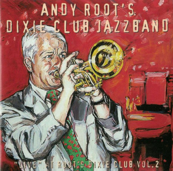 Andy Root's Dixie Club Jazzband - Live at Dixie Club Vol.2